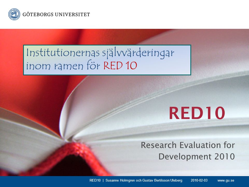 www.gu.se RED10 Research Evaluation for Development 2010 RED10 | Susanne Holmgren och Gustav Bertilsson Uleberg Institutionernas självvärderingar inom
