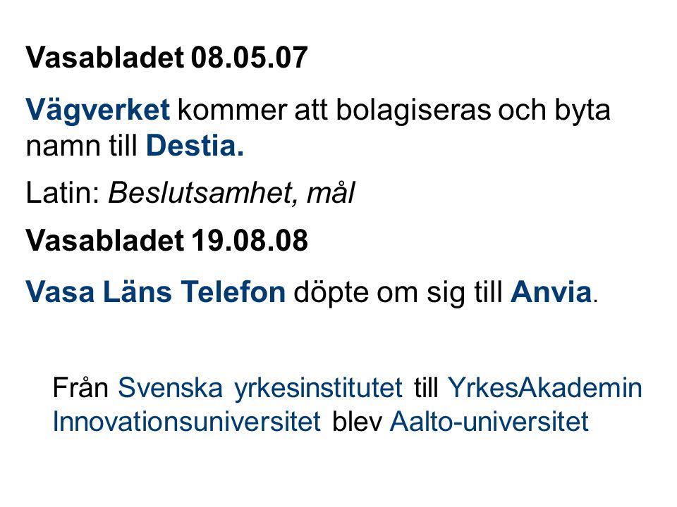 Vasabladet 08.05.07 Vägverket kommer att bolagiseras och byta namn till Destia. Latin: Beslutsamhet, mål Vasabladet 19.08.08 Vasa Läns Telefon döpte o
