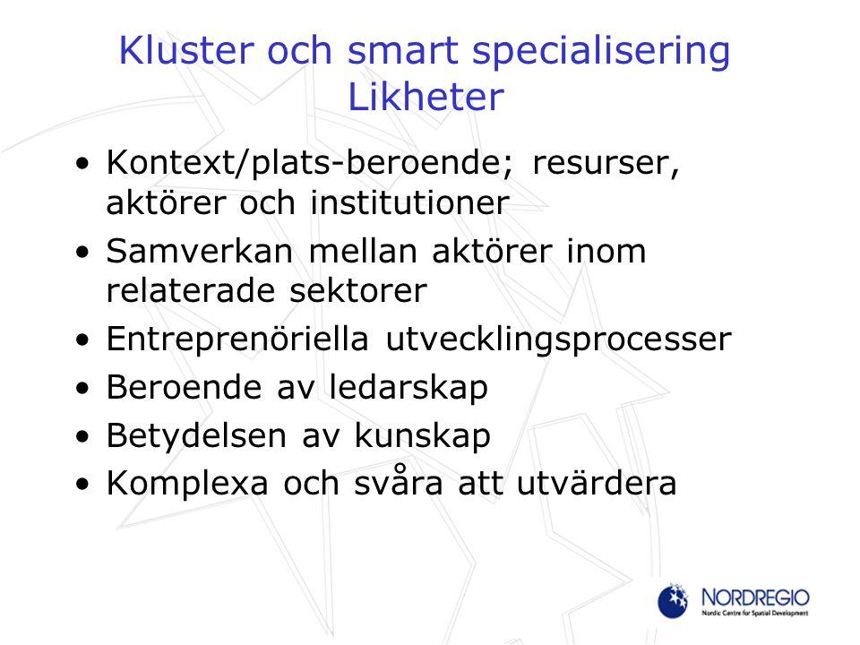 Kluster och smart specialisering Likheter Kontext/plats-beroende; resurser, aktörer och institutioner Samverkan mellan aktörer inom relaterade sektore