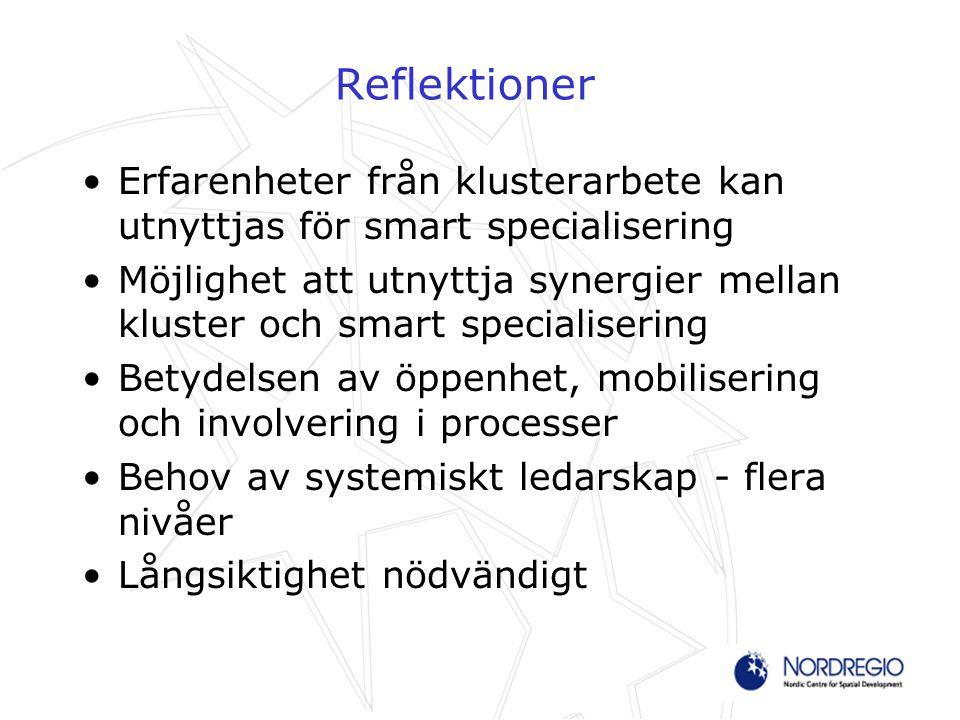 Reflektioner Erfarenheter från klusterarbete kan utnyttjas för smart specialisering Möjlighet att utnyttja synergier mellan kluster och smart speciali