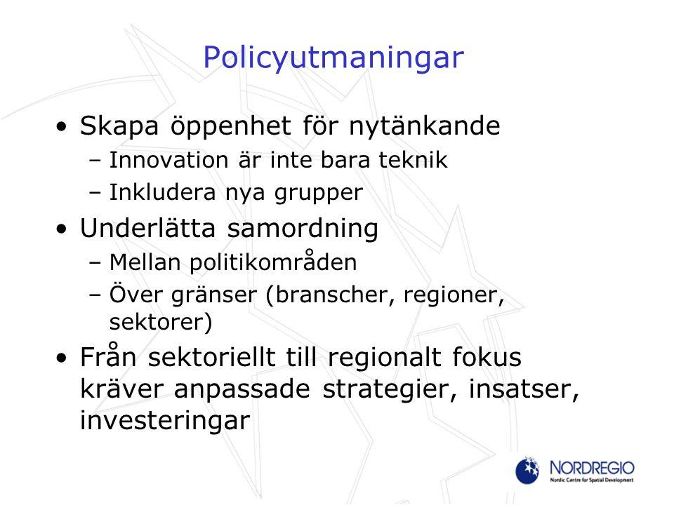 Policyutmaningar Skapa öppenhet för nytänkande –Innovation är inte bara teknik –Inkludera nya grupper Underlätta samordning –Mellan politikområden –Öv