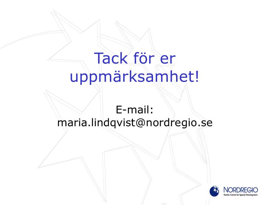 Tack för er uppmärksamhet! E-mail: maria.lindqvist@nordregio.se
