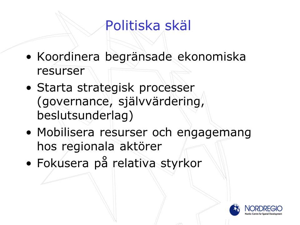 Politiska skäl Koordinera begränsade ekonomiska resurser Starta strategisk processer (governance, självvärdering, beslutsunderlag) Mobilisera resurser
