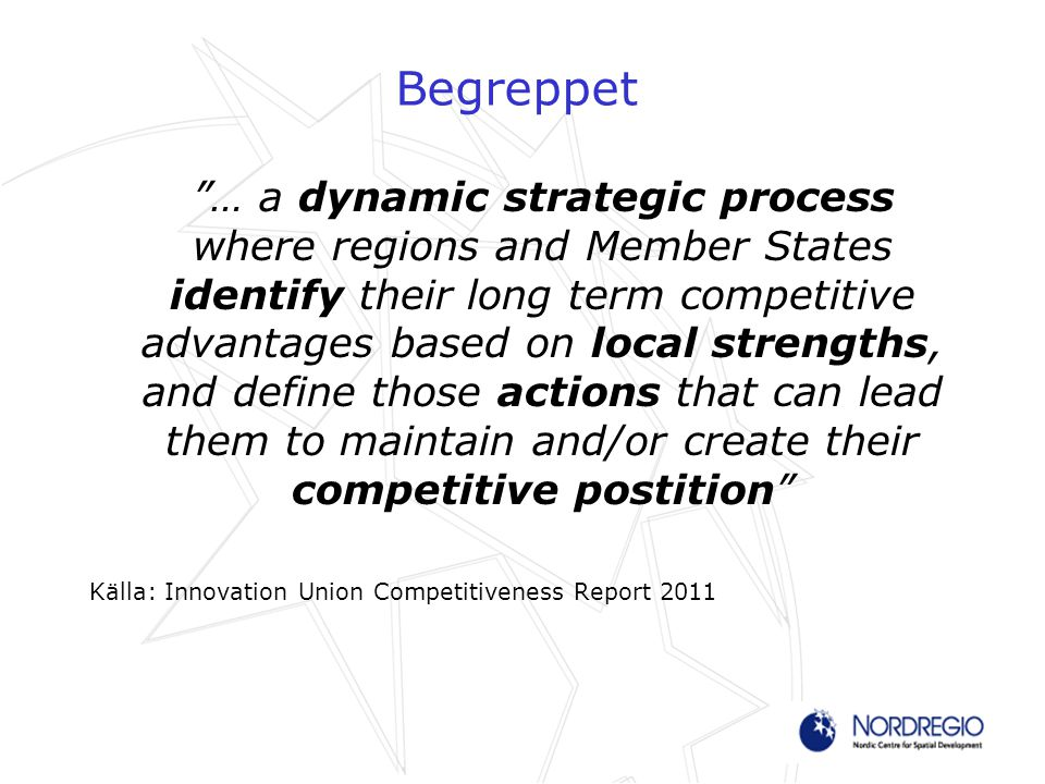 Strategisk process Identifiering av potentiella specialiseringsområden –Entrepreneuriella/lärande processer –Strategiska kunskapsunderlag Mobilisering/involvering av aktörer –Skapa öppna innovationssystem –Incitament för delaktighet Behov av ledningsprocesser (governance) –Visioner och prioriteringar –Involverar flera nivåer –Uppföljning och utvärdering