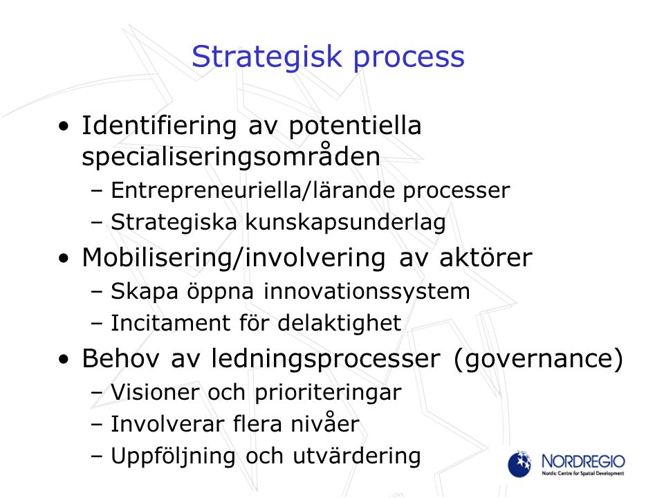 Framgångsfaktorer Breda innovationsbegrepp Regional förankring (embeddedness) Relevant storlek (critical mass) Diversifiering och samverkan över gränser (related variety) –Sammankoppling av kluster –Gränsöverskridande samarbeten –Multi-disciplinära kluster Globala länkar (connectivity)