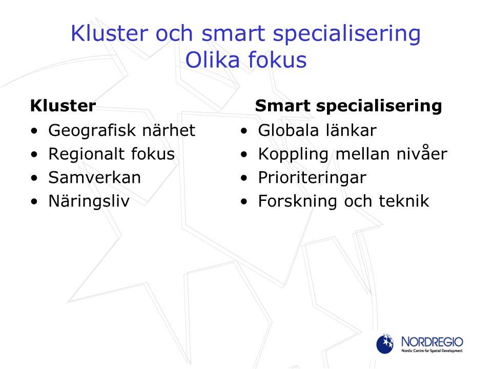 Kluster och smart specialisering Olika fokus Kluster Geografisk närhet Regionalt fokus Samverkan Näringsliv Smart specialisering Globala länkar Koppli
