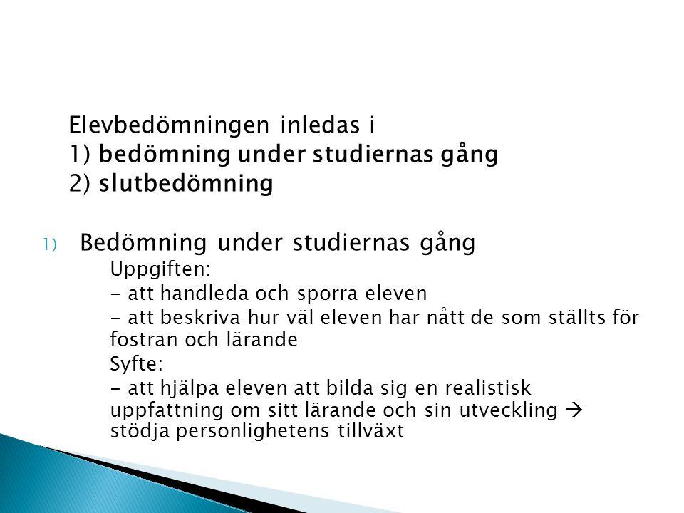 Elevbedömningen inledas i 1) bedömning under studiernas gång 2) slutbedömning 1) Bedömning under studiernas gång Uppgiften: - att handleda och sporra