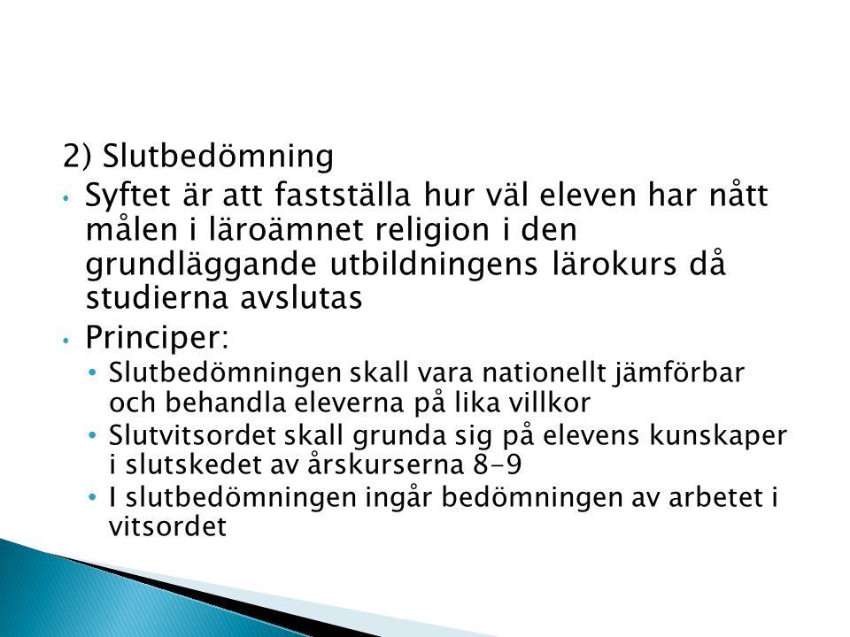 2) Slutbedömning Syftet är att fastställa hur väl eleven har nått målen i läroämnet religion i den grundläggande utbildningens lärokurs då studierna a