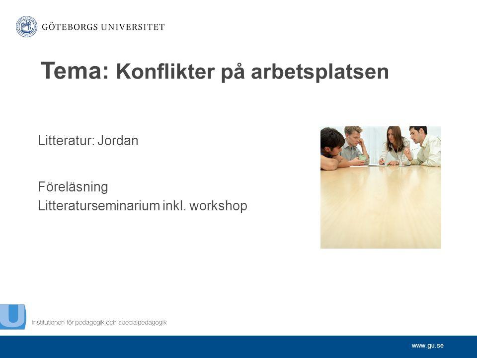 www.gu.se Litteratur: Jordan Föreläsning Litteraturseminarium inkl. workshop Tema: Konflikter på arbetsplatsen