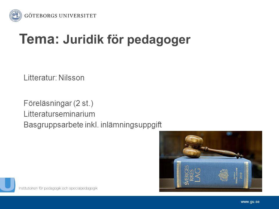 www.gu.se Litteratur: Nilsson Föreläsningar (2 st.) Litteraturseminarium Basgruppsarbete inkl. inlämningsuppgift Tema: Juridik för pedagoger