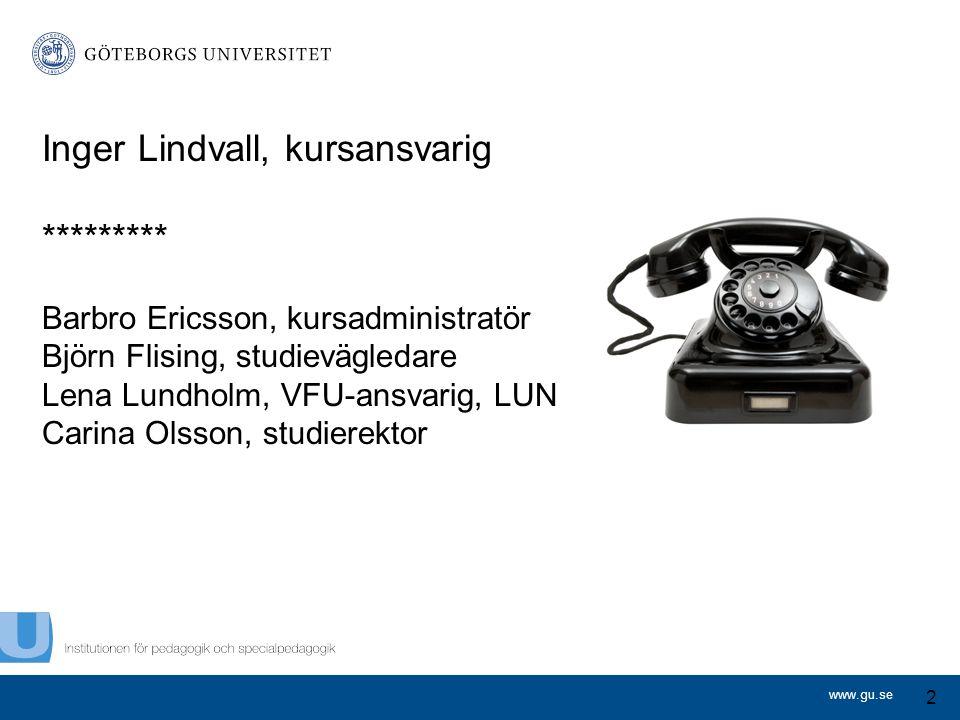 www.gu.se Inger Lindvall, kursansvarig ********* Barbro Ericsson, kursadministratör Björn Flising, studievägledare Lena Lundholm, VFU-ansvarig, LUN Ca