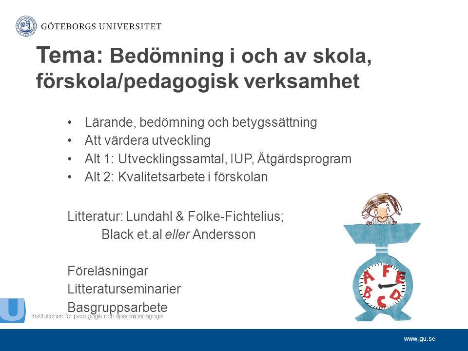 www.gu.se Lärande, bedömning och betygssättning Att värdera utveckling Alt 1: Utvecklingssamtal, IUP, Åtgärdsprogram Alt 2: Kvalitetsarbete i förskola