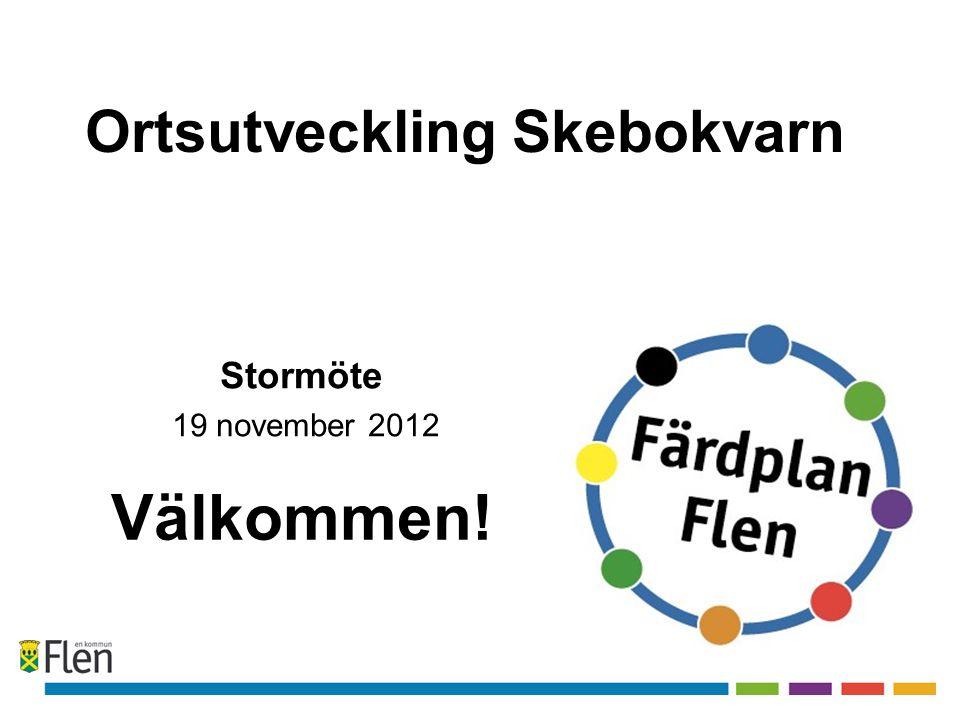 Ortsutveckling Skebokvarn Välkommen! Stormöte 19 november 2012