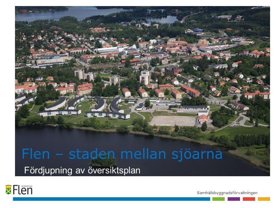 Samhällsbyggnadsförvaltningen Flen – staden mellan sjöarna Fördjupning av översiktsplan