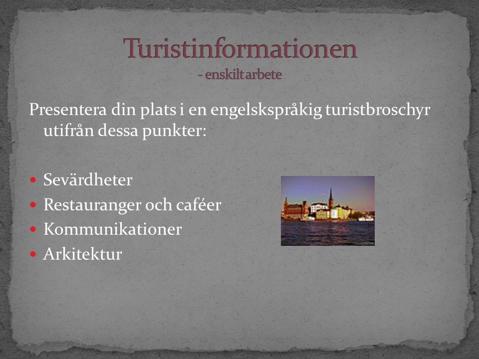 Presentera din plats i en engelskspråkig turistbroschyr utifrån dessa punkter: Sevärdheter Restauranger och caféer Kommunikationer Arkitektur
