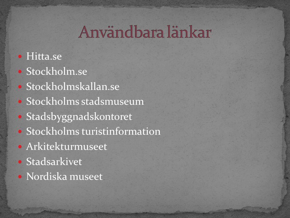 Hitta.se Stockholm.se Stockholmskallan.se Stockholms stadsmuseum Stadsbyggnadskontoret Stockholms turistinformation Arkitekturmuseet Stadsarkivet Nordiska museet