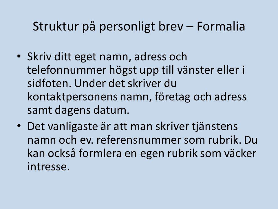 Struktur på personligt brev – Formalia Skriv ditt eget namn, adress och telefonnummer högst upp till vänster eller i sidfoten. Under det skriver du ko