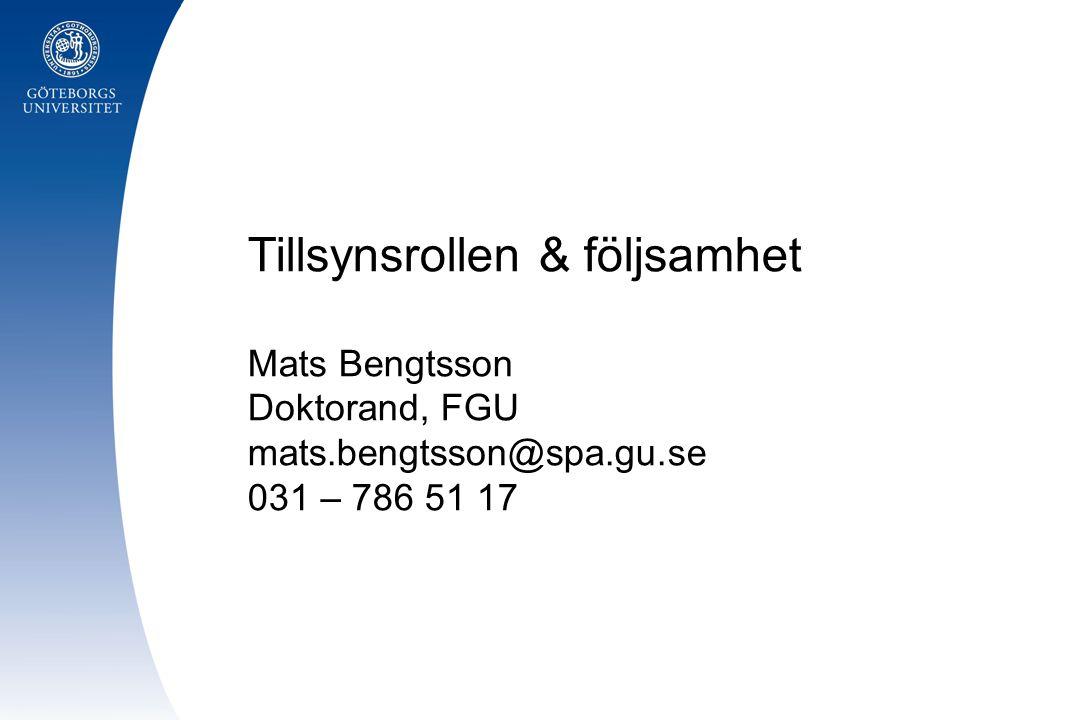 Tillsynsrollen & följsamhet Mats Bengtsson Doktorand, FGU mats.bengtsson@spa.gu.se 031 – 786 51 17