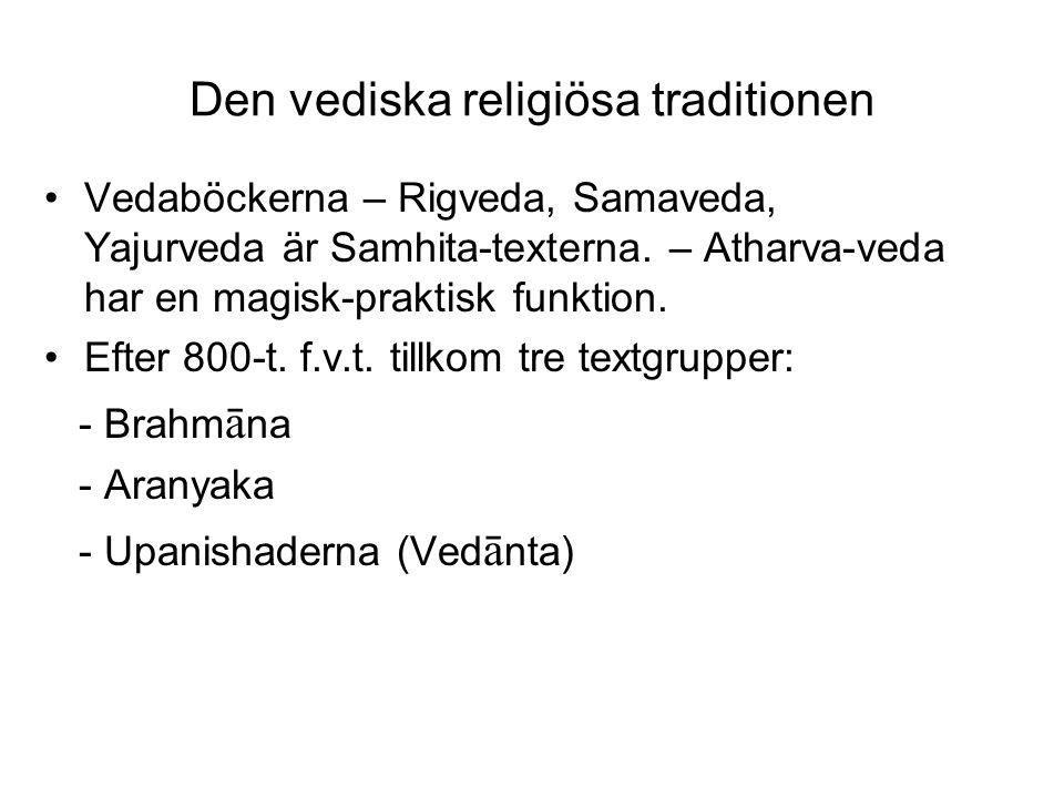 Den vediska religiösa traditionen Vedaböckerna – Rigveda, Samaveda, Yajurveda är Samhita-texterna.