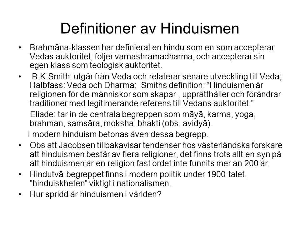 Definitioner av Hinduismen Brahmāna-klassen har definierat en hindu som en som accepterar Vedas auktoritet, följer varnashramadharma, och accepterar sin egen klass som teologisk auktoritet.