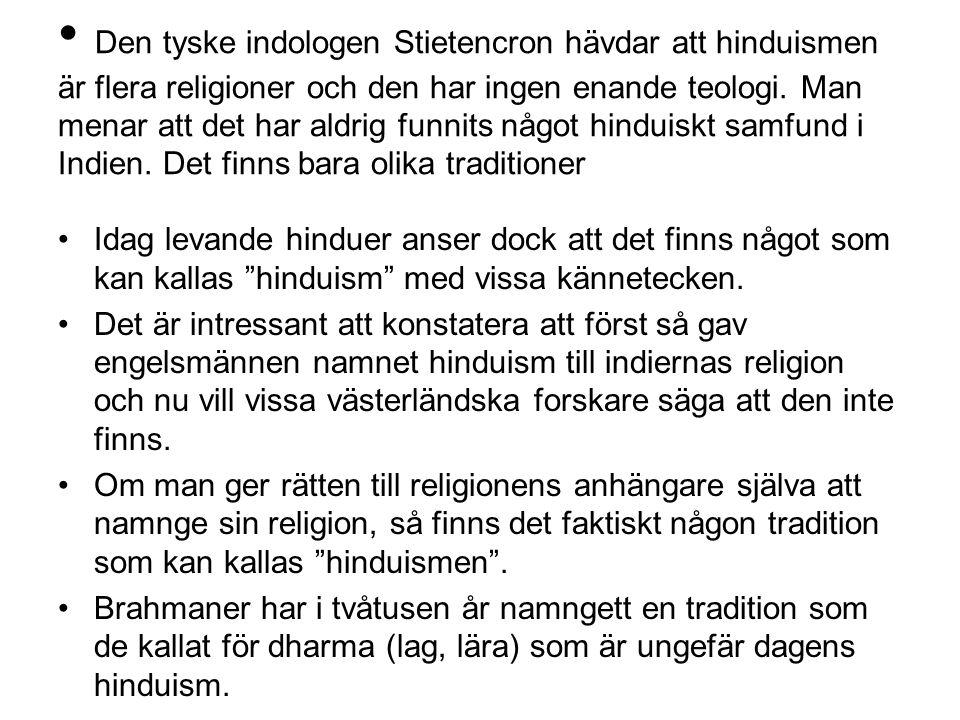 Den tyske indologen Stietencron hävdar att hinduismen är flera religioner och den har ingen enande teologi.
