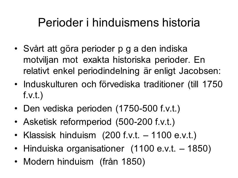 Perioder i hinduismens historia Svårt att göra perioder p g a den indiska motviljan mot exakta historiska perioder.