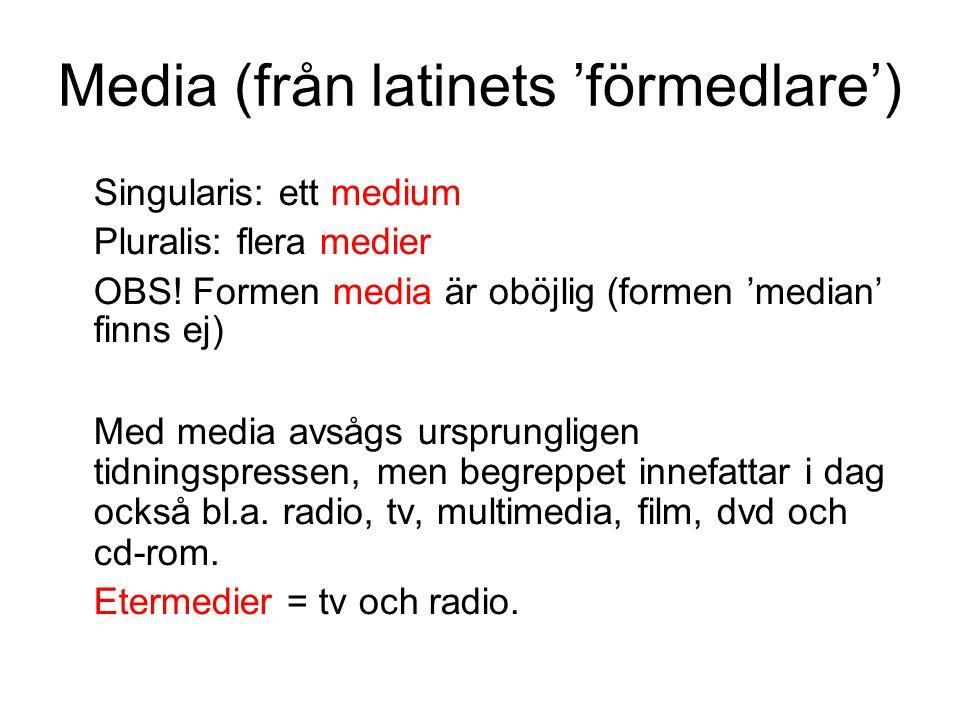 Media (från latinets 'förmedlare') Singularis: ett medium Pluralis: flera medier OBS! Formen media är oböjlig (formen 'median' finns ej) Med media a