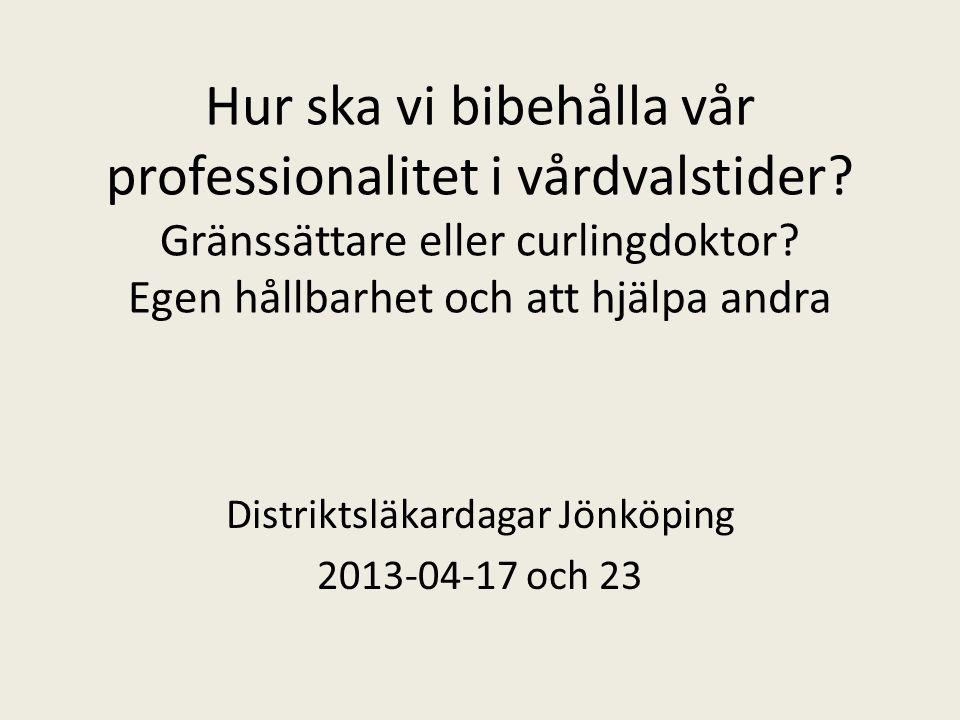Hur ska vi bibehålla vår professionalitet i vårdvalstider? Gränssättare eller curlingdoktor? Egen hållbarhet och att hjälpa andra Distriktsläkardagar