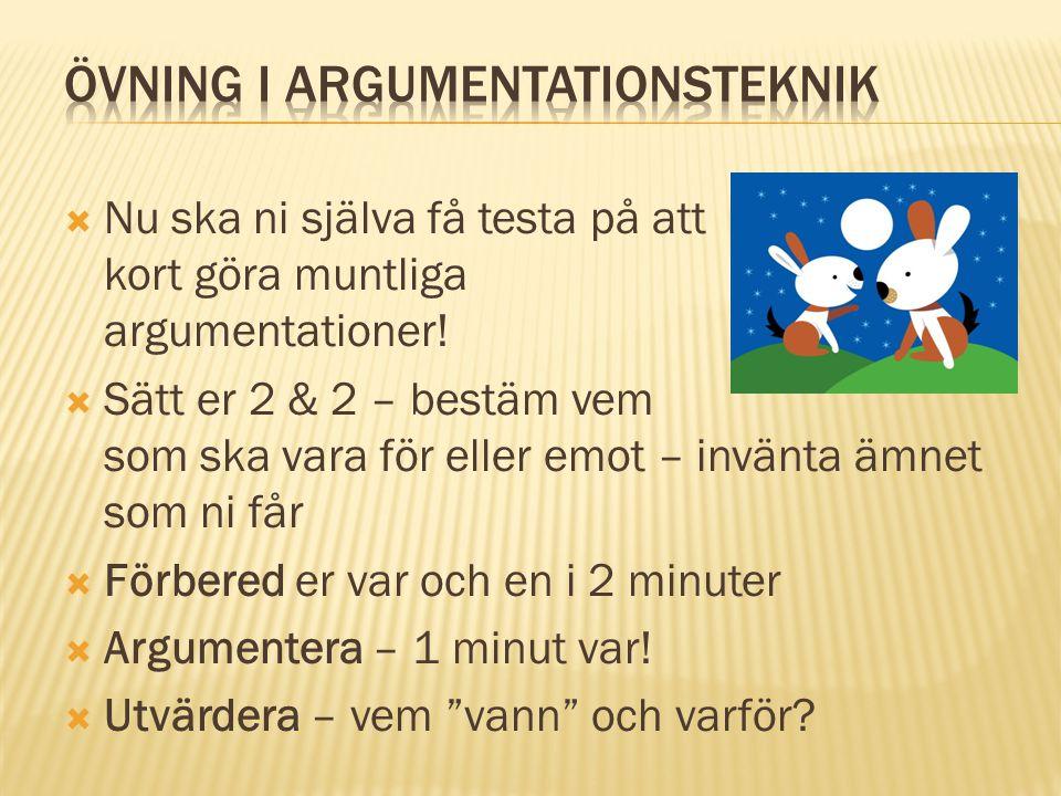  Om inte uppgiften säger annorlunda är ett bra tips för en argumentation följande:  Tesen tidigt!  En bakgrund/ett sammanhang  3 argument för din
