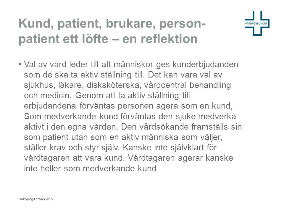 Kund, patient, brukare, person- patient ett löfte – en reflektion Val av vård leder till att människor ges kunderbjudanden som de ska ta aktiv ställni