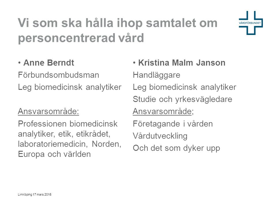 Vägledande Vårdens uppdrag – vårdens etik Yrkesetiska koderna för sjuksköterskor, barnmorskor, biomedicinska analytiker och röntgensjuksköterskor Linköping 17 mars 2015