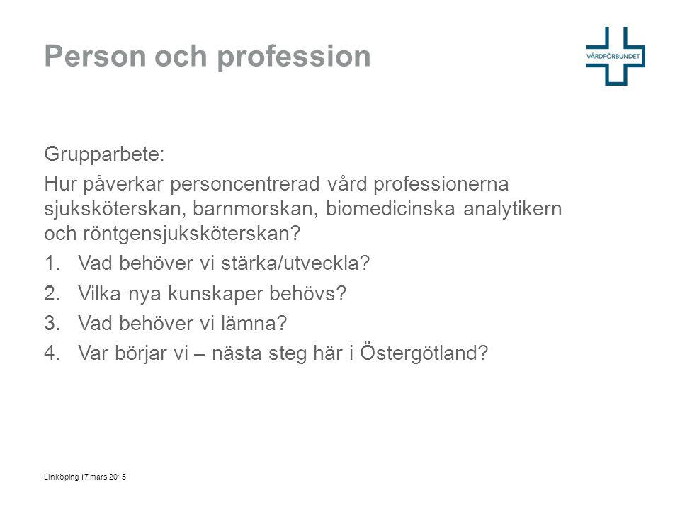 Person och profession Grupparbete: Hur påverkar personcentrerad vård professionerna sjuksköterskan, barnmorskan, biomedicinska analytikern och röntgen