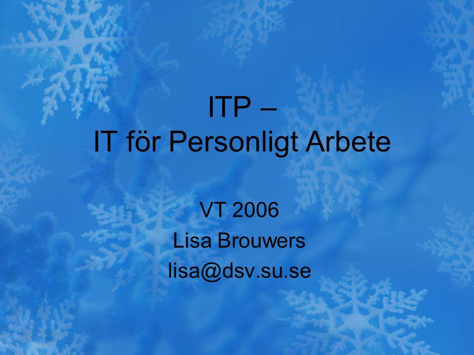 ITP – IT för Personligt Arbete VT 2006 Lisa Brouwers lisa@dsv.su.se