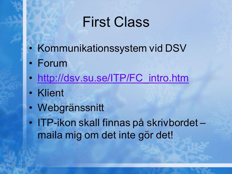 First Class Kommunikationssystem vid DSV Forum http://dsv.su.se/ITP/FC_intro.htm Klient Webgränssnitt ITP-ikon skall finnas på skrivbordet – maila mig