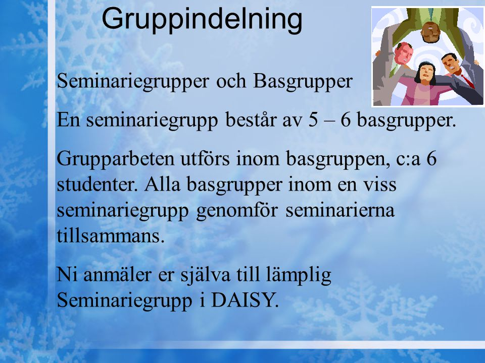 Gruppindelning Seminariegrupper och Basgrupper En seminariegrupp består av 5 – 6 basgrupper. Grupparbeten utförs inom basgruppen, c:a 6 studenter. All