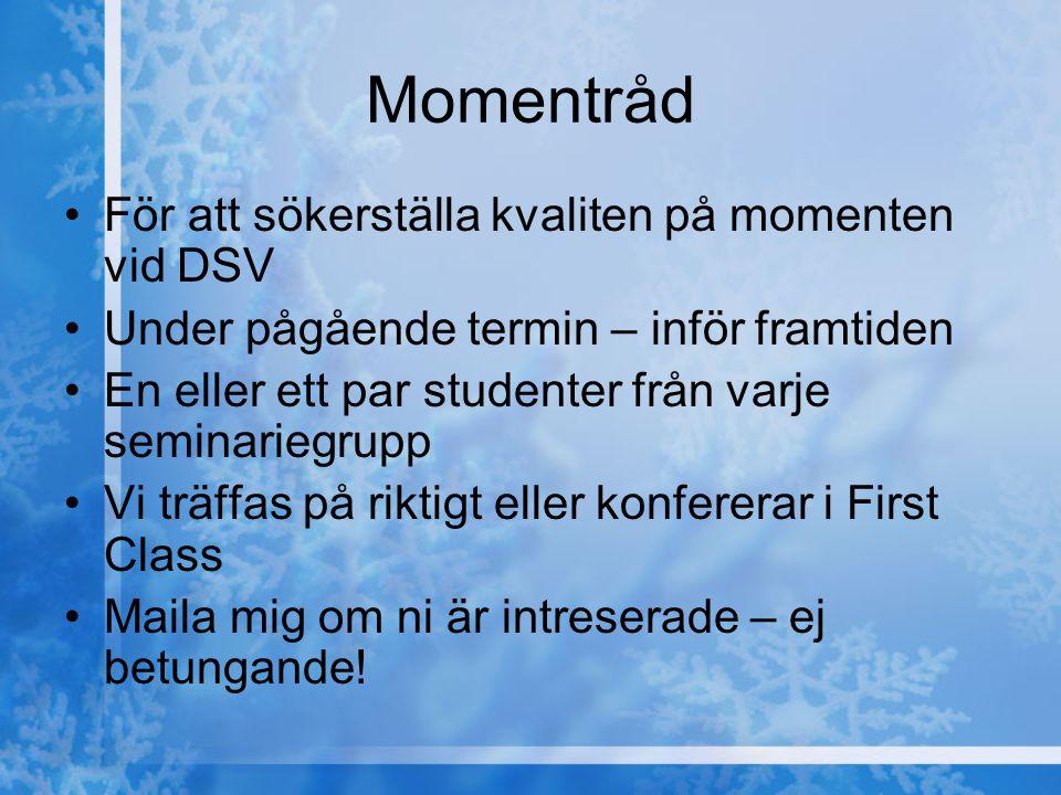 Momentråd För att sökerställa kvaliten på momenten vid DSV Under pågående termin – inför framtiden En eller ett par studenter från varje seminariegrup