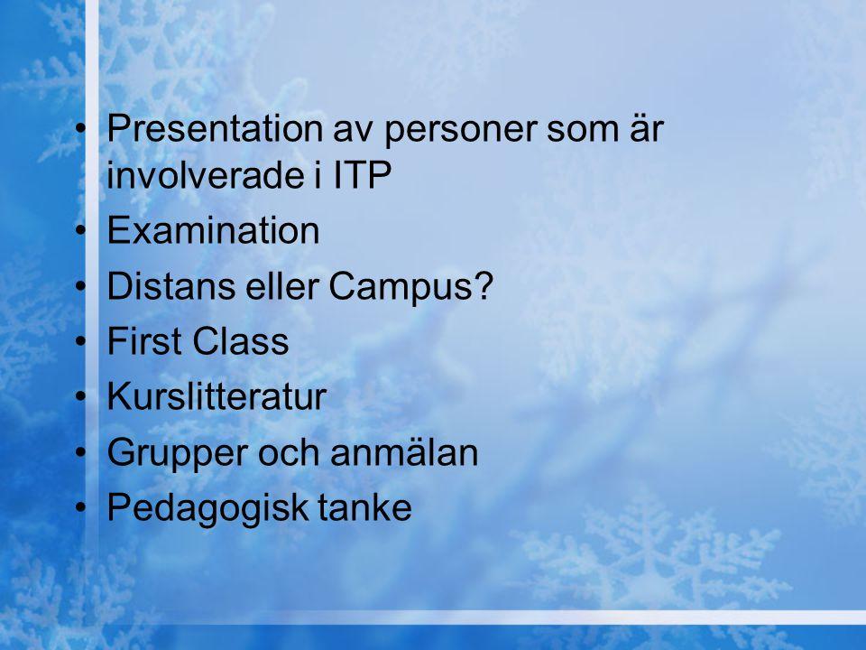 Presentation av personer som är involverade i ITP Examination Distans eller Campus? First Class Kurslitteratur Grupper och anmälan Pedagogisk tanke
