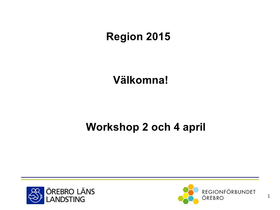 Region 2015 Välkomna! Workshop 2 och 4 april 1