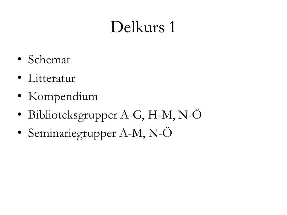 Delkurs 1 Schemat Litteratur Kompendium Biblioteksgrupper A-G, H-M, N-Ö Seminariegrupper A-M, N-Ö