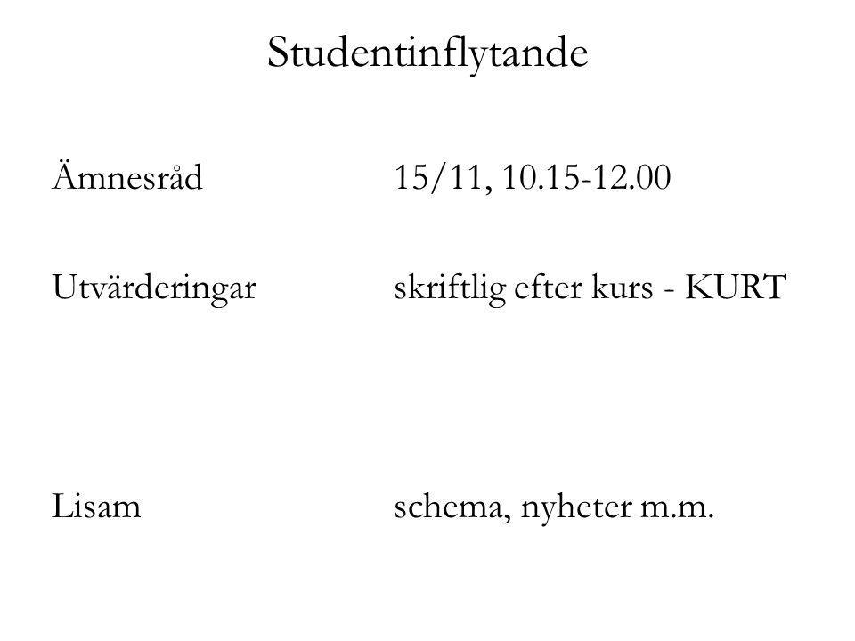 Studentinflytande Ämnesråd 15/11, 10.15-12.00 Utvärderingarskriftlig efter kurs - KURT Lisam schema, nyheter m.m.