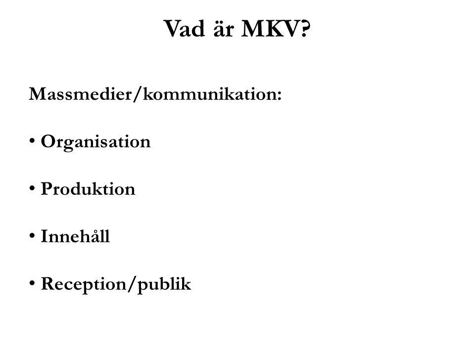 Vad är MKV? Massmedier/kommunikation: Organisation Produktion Innehåll Reception/publik