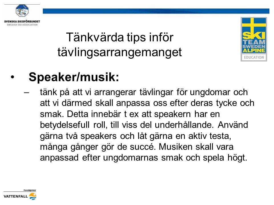 Tänkvärda tips inför tävlingsarrangemanget Speaker/musik: –tänk på att vi arrangerar tävlingar för ungdomar och att vi därmed skall anpassa oss efter