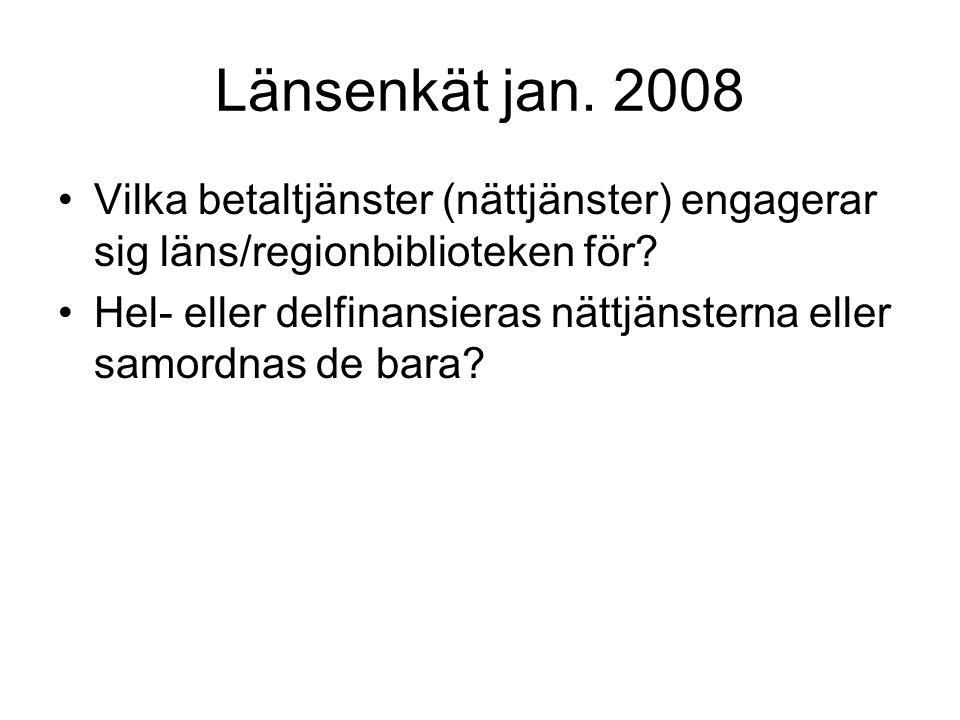 Länsenkät jan. 2008 Vilka betaltjänster (nättjänster) engagerar sig läns/regionbiblioteken för.