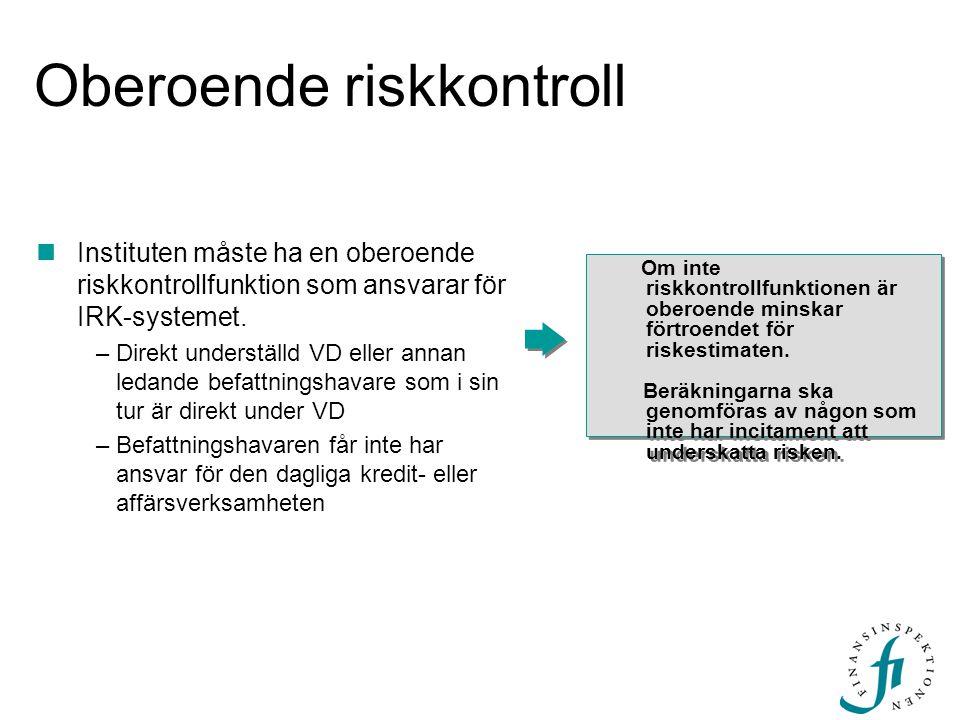 Oberoende riskkontroll Om inte riskkontrollfunktionen är oberoende minskar förtroendet för riskestimaten. Beräkningarna ska genomföras av någon som in
