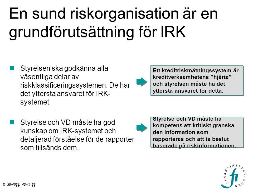 En sund riskorganisation är en grundförutsättning för IRK Styrelsen ska godkänna alla väsentliga delar av riskklassificeringssystemen. De har det ytte