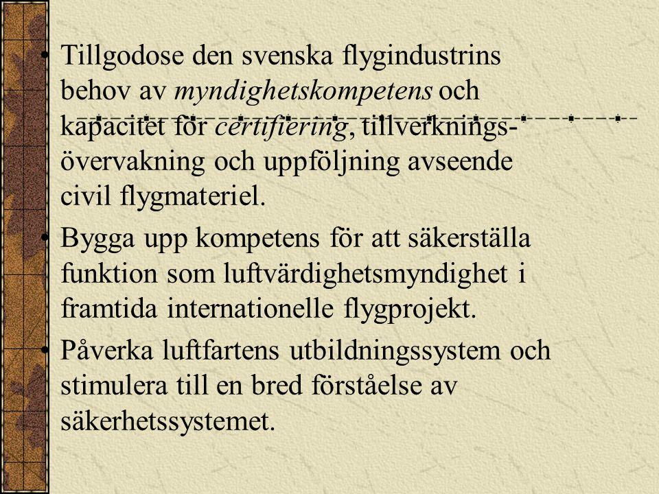 Tillgodose den svenska flygindustrins behov av myndighetskompetens och kapacitet för certifiering, tillverknings- övervakning och uppföljning avseende civil flygmateriel.