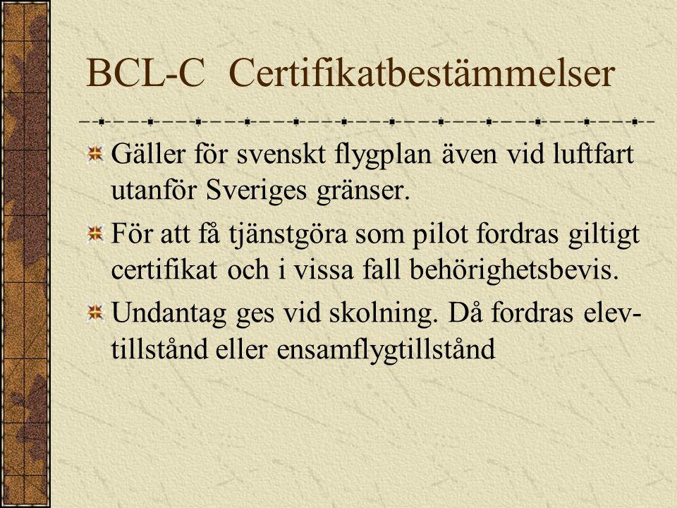 BCL-C Certifikatbestämmelser Gäller för svenskt flygplan även vid luftfart utanför Sveriges gränser. För att få tjänstgöra som pilot fordras giltigt c