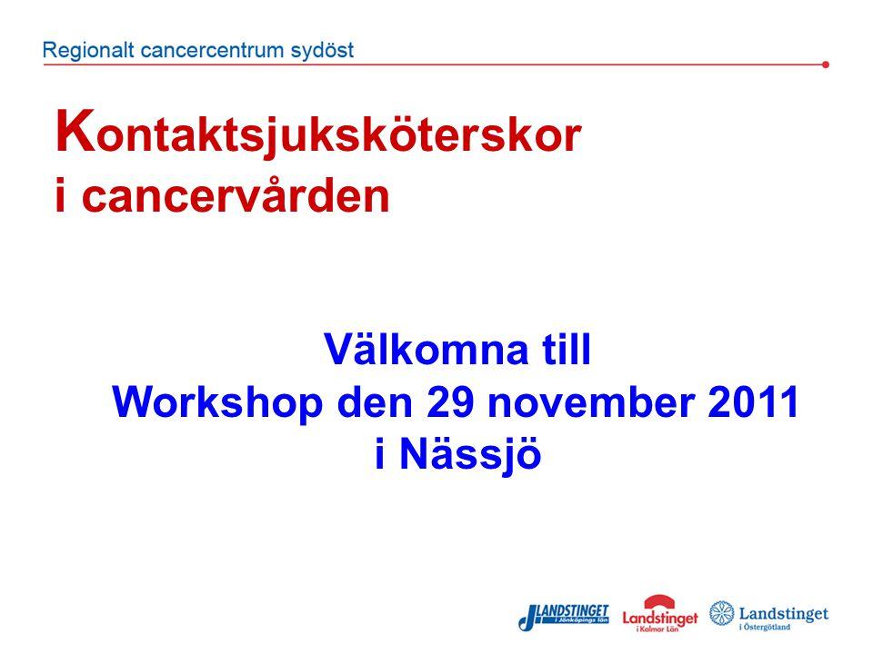 K ontaktsjuksköterskor i cancervården Välkomna till Workshop den 29 november 2011 i Nässjö