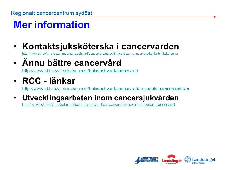 Mer information Kontaktsjuksköterska i cancervården http://www.skl.se/vi_arbetar_med/halsaochvard/cancervard/utvecklingsarbeten_cancervard/kontaktsjukskoterska http://www.skl.se/vi_arbetar_med/halsaochvard/cancervard/utvecklingsarbeten_cancervard/kontaktsjukskoterska Ännu bättre cancervård http://www.skl.se/vi_arbetar_med/halsaochvard/cancervard http://www.skl.se/vi_arbetar_med/halsaochvard/cancervard RCC - länkar http://www.skl.se/vi_arbetar_med/halsaochvard/cancervard/regionala_cancercentrum http://www.skl.se/vi_arbetar_med/halsaochvard/cancervard/regionala_cancercentrum Utvecklingsarbeten inom cancersjukvården http://www.skl.se/vi_arbetar_med/halsaochvard/cancervard/utvecklingsarbeten_cancervard http://www.skl.se/vi_arbetar_med/halsaochvard/cancervard/utvecklingsarbeten_cancervard