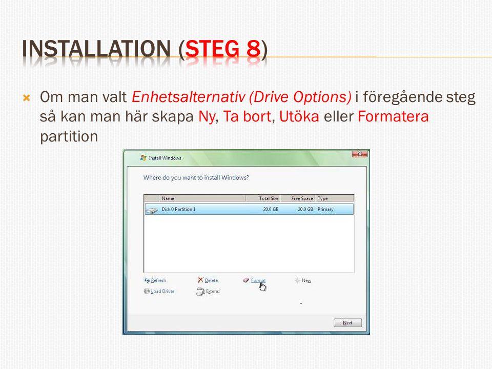  Om man valt Enhetsalternativ (Drive Options) i föregående steg så kan man här skapa Ny, Ta bort, Utöka eller Formatera partition